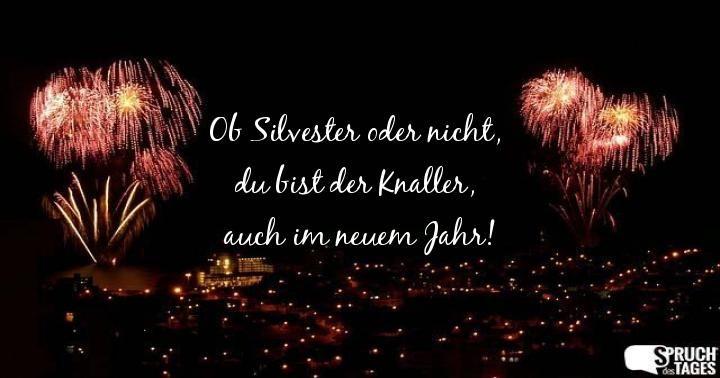 Ob Silvester oder nicht, du bist der Knaller, auch im neuem Jahr ...