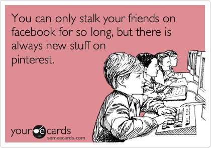 There it is. The reason pinterest now usurps more of my time than FB.New Stuff, Lol So True, True Lol, My Life, Addict, Too Funny, Ecards, So Funny, True Stories