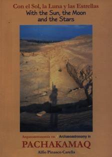 Con el Sol, la Luna y las estrellas : arqueoastronomía en Pachakamaq = With the Sun, the Moon and the stars : archaeoastronomy in Pachakamaq / Alfio Pinasco Carella. F 3461.7P3 P59C