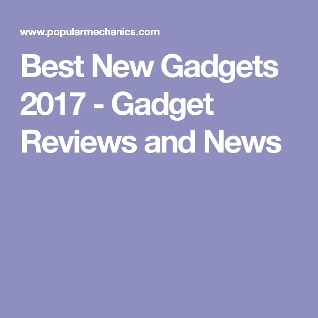 Best New Gadgets 2017 - Gadget Reviews and News