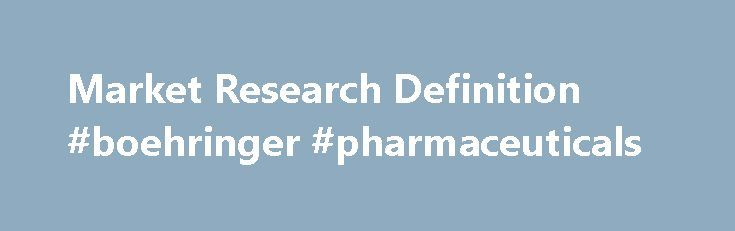 Market Research Definition #boehringer #pharmaceuticals http://pharmacy.remmont.com/market-research-definition-boehringer-pharmaceuticals/  #market research # Market Research What is 'Market Research' Market research is the process of assessing the viability of a new good or service through research conducted directly with the consumer which allows a company to discover the target market and record opinions and other input from consumers regarding interest in the product. Market research …