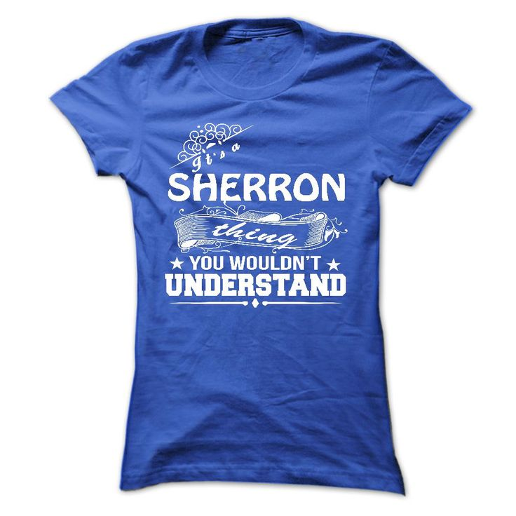 [Best name for t-shirt] its a SHERRON Thing You Wouldnt Understand  T Shirt Hoodie Hoodies Year Name Birthday  Coupon 10%  its a SHERRON Thing You Wouldnt Understand !  T Shirt Hoodie Hoodies YearName Birthday  Tshirt Guys Lady Hodie  TAG YOUR FRIEND SHARE and Get Discount Today Order now before we SELL OUT  Camping a ritz thing you wouldnt understand tshirt hoodie hoodies year name birthday a sherron thing you wouldnt understand