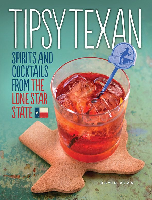 Tipsy Texan: Spirits and Cocktails from the Lone Star State   TRIBEZA Austin Magazine