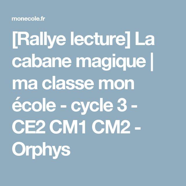 [Rallye lecture] La cabane magique | ma classe mon école - cycle 3 - CE2 CM1 CM2 - Orphys