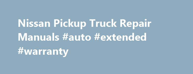 Nissan Pickup Truck Repair Manuals #auto #extended #warranty http://auto.remmont.com/nissan-pickup-truck-repair-manuals-auto-extended-warranty/  #auto repair manual # Nissan Pickup Truck Repair Manuals – Haynes If you are living on a tight budget, it is very difficult to find an honest, skilled, economical auto mechanic and reliable in finishing auto repairs on time. But our Model specific service and repair manual ends your search here. Now you can service [...]Read More...The post Nissan…