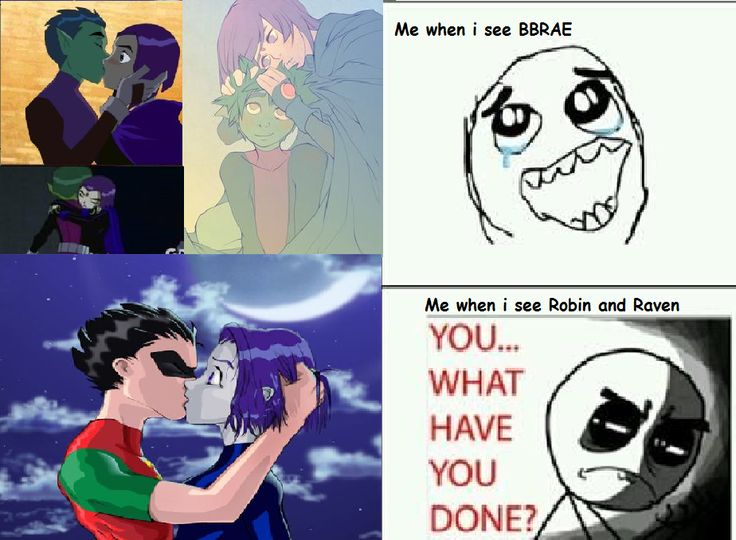 HA. HA. HAHA. ITS FUNNY BECAUSE ROBIN AND RAVEN TOGETHER SUCKS. But i do love Raven but i hate Robin when he is with Raven... FOR CRYING OUT LOUD PEOPLE ROBIN KISSES STARFIRE!!! ROBSTAR IS A REAL THING bbrae WAS going to be a real thing :(