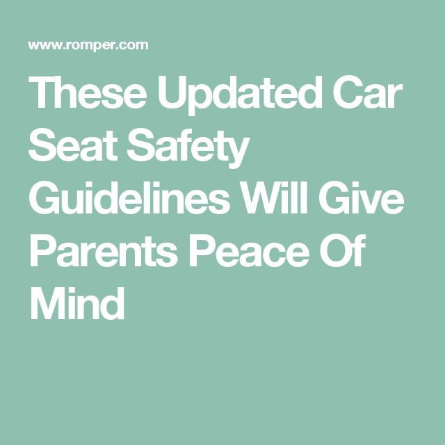These Updated Car Seat Safety Guidelines Will Give Parents Peace Of Mind