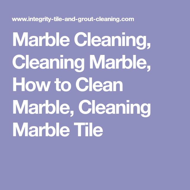 Marble Cleaning, Cleaning Marble, How to Clean Marble, Cleaning Marble Tile