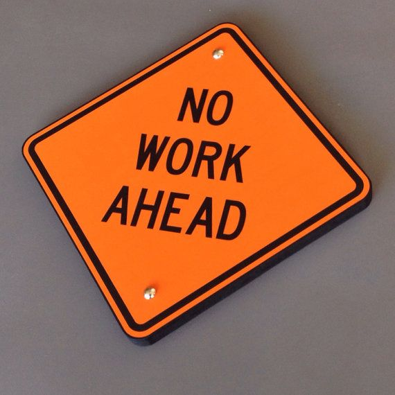 Handcrafted funny bar sign or retirement gift - No Work Ahead    * Designed to look like an authentic Road Work Ahead road construction