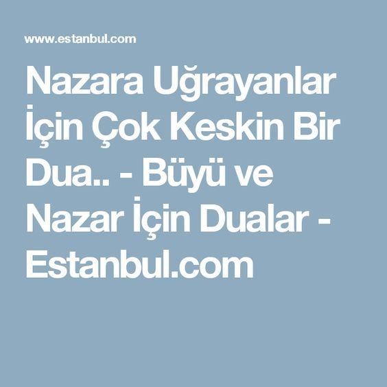 Nazara Uğrayanlar İçin Çok Keskin Bir Dua.. - Büyü ve Nazar İçin Dualar - Estanbul.com