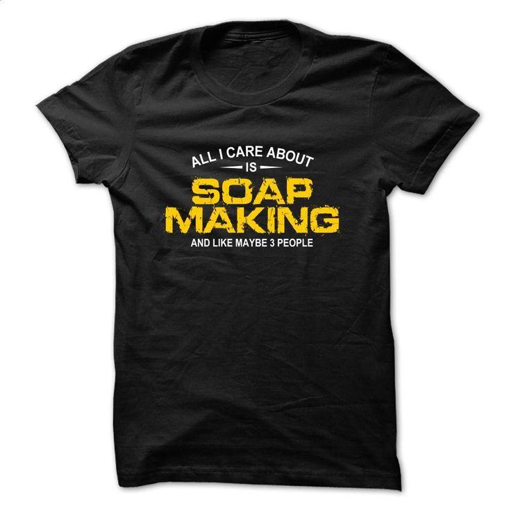 All care is Soap Making T Shirts, Hoodies, Sweatshirts - #polo sweatshirt #silk shirts. GET YOURS => https://www.sunfrog.com/Funny/All-care-is-Soap-Making-Black.html?60505