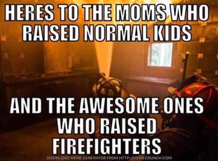 I'm very proud to be a Firefighter's Mom!!!