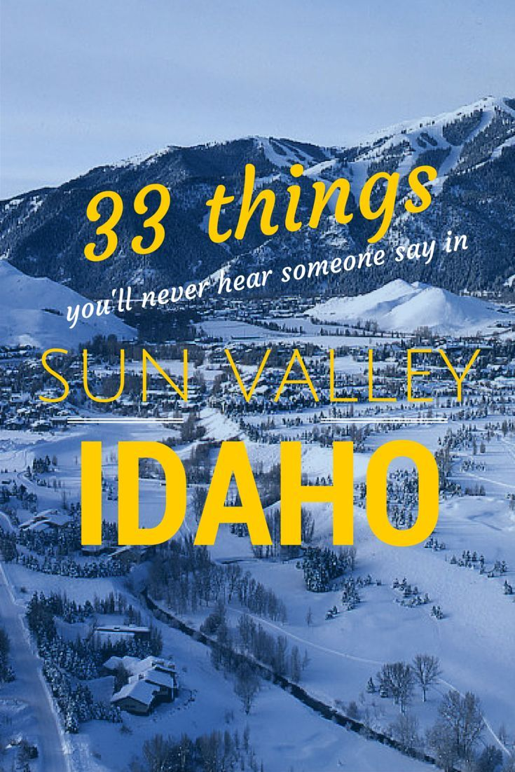 Read them all here! ➤ http://matadornetwork.com/trips/33-things-youll-never-hear-someone-say-sun-valley/