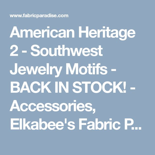 American Heritage 2 - Southwest Jewelry Motifs - BACK IN STOCK! - Accessories, Elkabee's Fabric Paradise.com, LLC