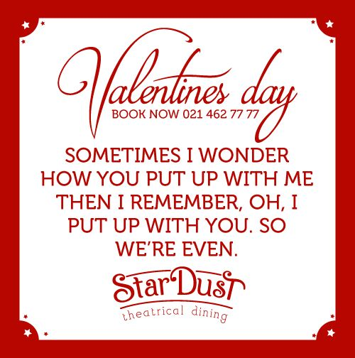 Sometimes I wonder how you put up with me then i remember, oh. I put up with you so we're even.   StarDust Theatrical Dining   Cape Town   South Africa   Funny Love   Valentine's Day 2015