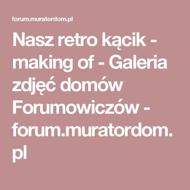 Nasz retro kącik - making of - Galeria zdjęć domów Forumowiczów - forum.muratordom.pl