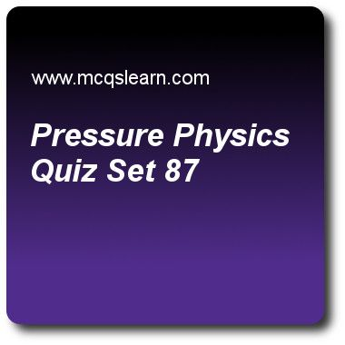 Pressure Physics Quizzes:  O level physics Quiz 87 Questions and Answers - Practice physics quizzes based questions and answers to study pressure physics quiz with answers. Practice MCQs to test learning on pressure physics, temperature scales, introduction to light, melting and solidification, electromagnetic waves quizzes. Online pressure physics worksheets has study guide as pressure in gases is due to, answer key with answers as bombardment of molecules on walls of container…