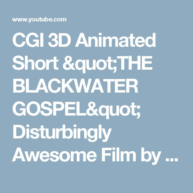 "CGI 3D Animated Short ""THE BLACKWATER GOSPEL"" Disturbingly Awesome Film by The Animation Workshop - YouTube"
