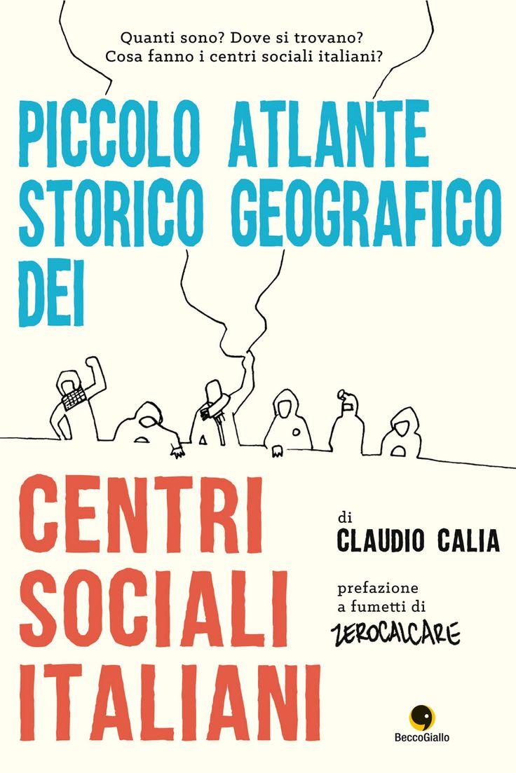 Piccolo Atlante Storico Geografico dei Centri Sociali Italiani http://www.claudiocalia.it/Piccolo-Atlante-Storico-Geografico