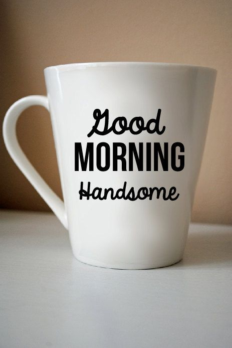 Good Morning My Love Coffee : Good morning handsome i miss u more everyday wake up