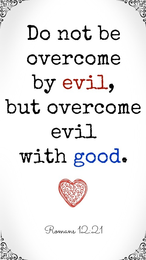 """Do not be overcome by evil, but overcome evil with good."" Romans 12:21 - Mommys Minute"