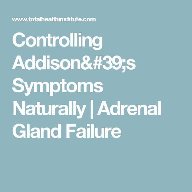 Controlling Addison's Symptoms Naturally | Adrenal Gland Failure