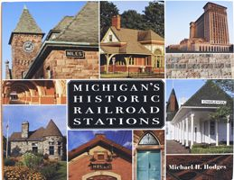 Michigan's Historic Railroad Stations by Michael Hodges (Wayne State   University Press)