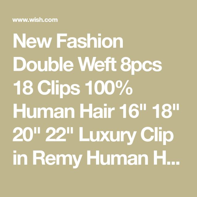 New Fashion Double Weft 8pcs 18 Clips 100% Human Hair 16″ 18″ 20″ 22″ Luxury Clip in Remy Human Hair Extensions Full Head