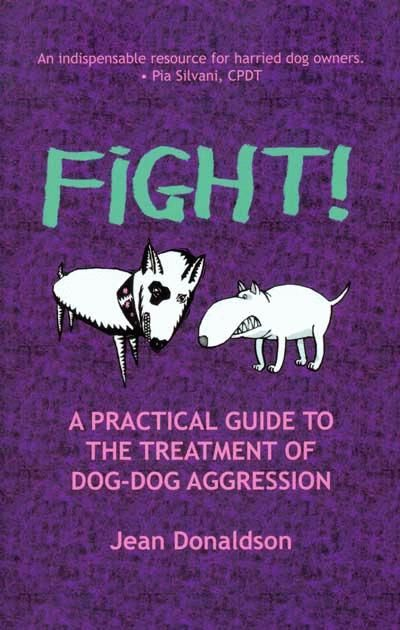 FIGHT! - A PRACTICAL GUIDE TO THE TREATMENT OF DOG-DOG AGGRESSION  by Jean Donaldson