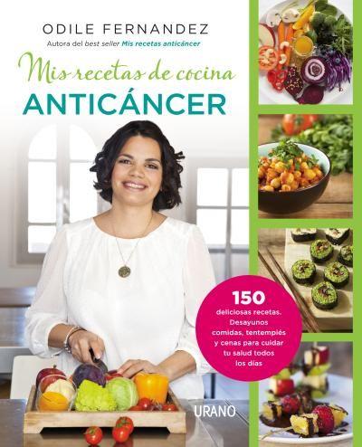 Mis recetas de cocina anticáncer // Odile Fernández // NUTRICIÓN Y DIETÉTICA (Ediciones Urano)
