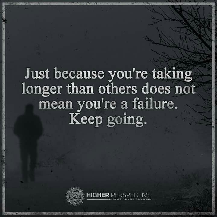 Inspirational Quotes About Failure: Just Because You're Taking Longer Than Others Doesn't Mean