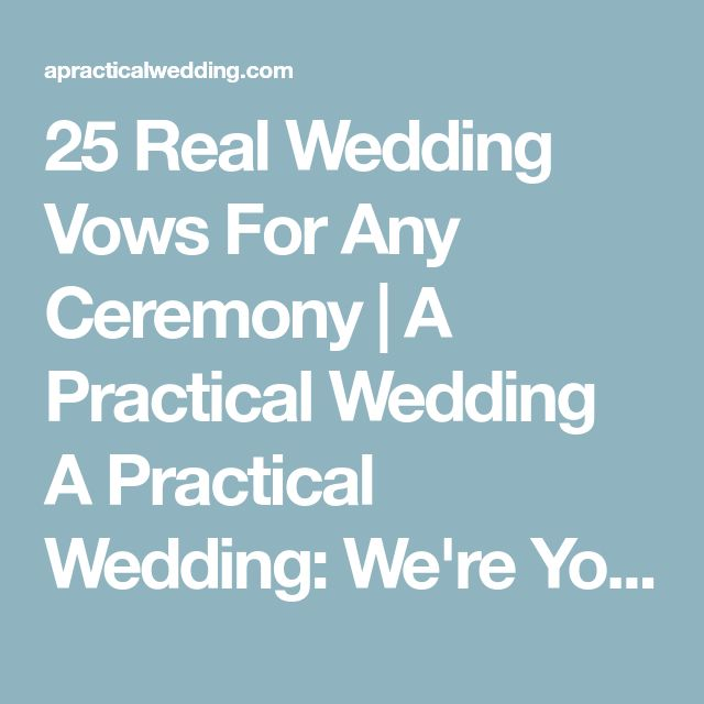 25 Real Wedding Vows For Any Ceremony | A Practical Wedding A Practical Wedding: We're Your Wedding Planner. Wedding Ideas for Brides, Bridesmaids, Grooms, and More