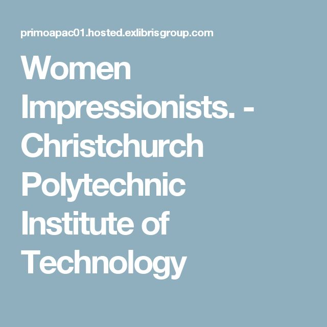 Women Impressionists. - Christchurch Polytechnic Institute of Technology