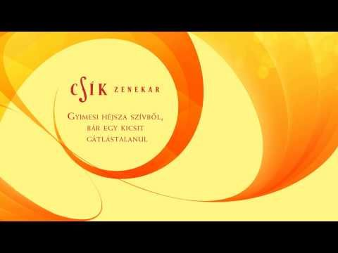 Csík Zenekar - Gyimesi héjsza szívből, bár egy kicsit gátlástalanul - YouTube