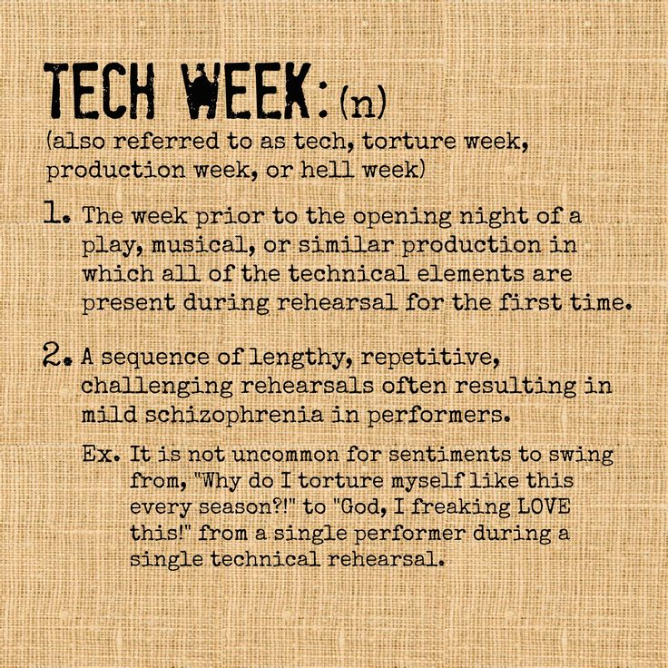 Hell week - the best week of the show...the week you want to throw in the towel but you become addicted to the adrenaline ... Same for techies!
