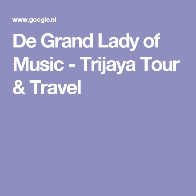 De Grand Lady of Music - Trijaya Tour & Travel