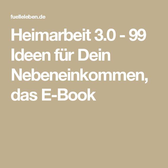Heimarbeit 3.0 - 99 Ideen für Dein Nebeneinkommen, das E-Book