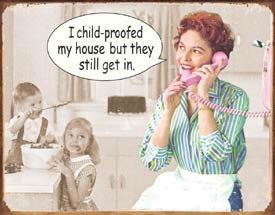 Funny Tin Sign - I Child Proofed My House But They Still