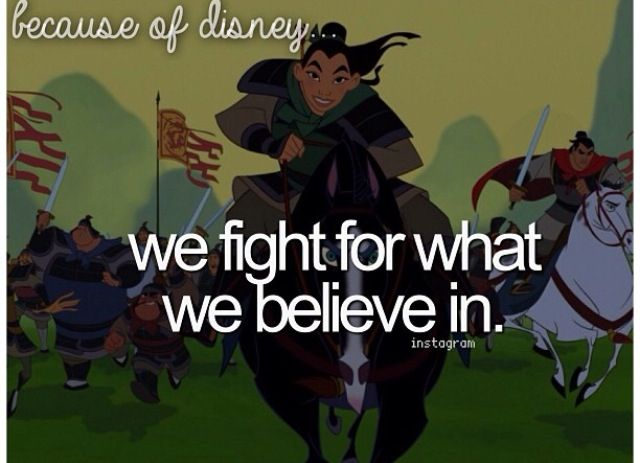 """Because of Disney """"We fight for what we believe in."""" FROM: http://media-cache-cd0.pinimg.com/originals/89/d7/df/89d7dfd27960c42af8a639ca41989c7b.jpg"""