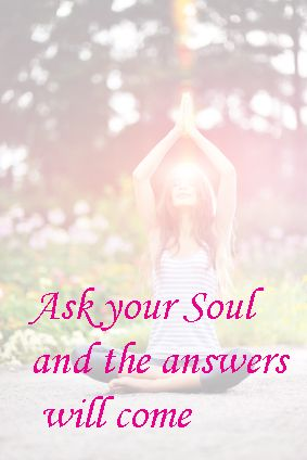 Ask your soul and the answers will come. connect to the quiet place inside. Write your questions and let the answers flow. You might just be surprised by what comes through.