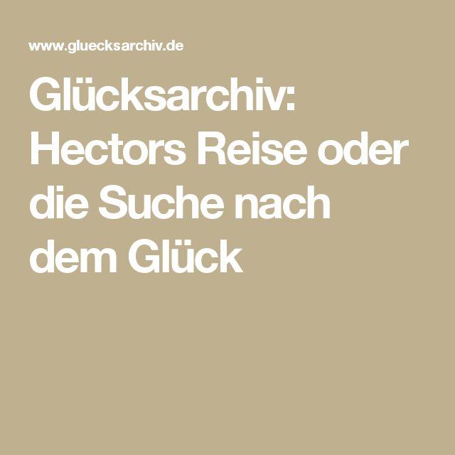 Glücksarchiv: Hectors Reise oder die Suche nach dem Glück