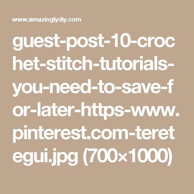 guest-post-10-crochet-stitch-tutorials-you-need-to-save-for-later-https-www.pinterest.com-teretegui.jpg (700×1000)