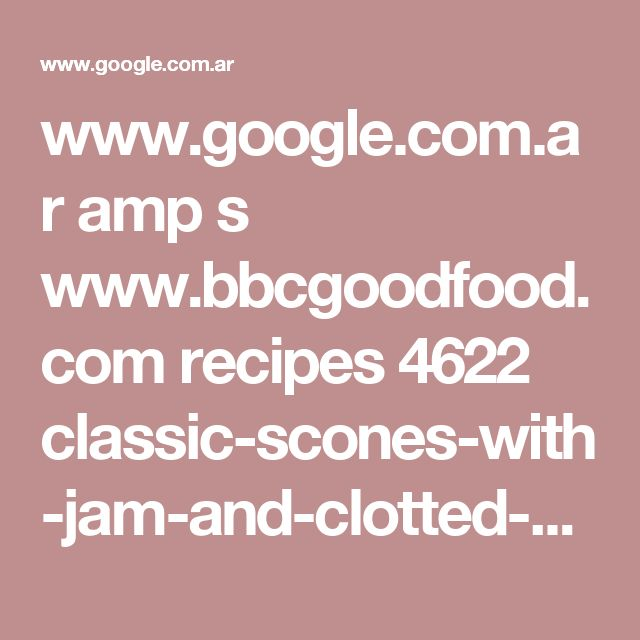 www.google.com.ar amp s www.bbcgoodfood.com recipes 4622 classic-scones-with-jam-and-clotted-cream%3famp