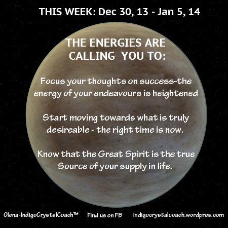 INTUITIVE GUIDANCE for Week of Dec 30.13 - Jan 5.14 http://www.facebook.com/IndigoCrystalCoach