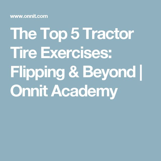 The Top 5 Tractor Tire Exercises: Flipping & Beyond | Onnit Academy