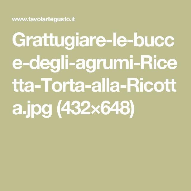 Grattugiare-le-bucce-degli-agrumi-Ricetta-Torta-alla-Ricotta.jpg (432×648)