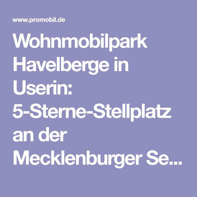 Wohnmobilpark Havelberge in Userin: 5-Sterne-Stellplatz an der Mecklenburger Seenplatte