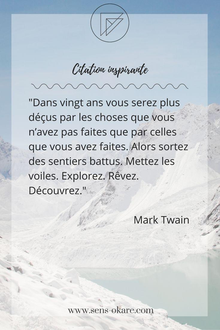"""""""Dans vingt ans vous serez plus déçus par les choses que vous n'avez pas faites que par celles que vous avez faites. Alors sortez des sentiers battus. Mettez les voiles. Explorez. Rêvez. Découvrez."""" Mark Twain #citation #pensée #inspiration #idée #phrase #mot #sagesse #motivation #vie"""