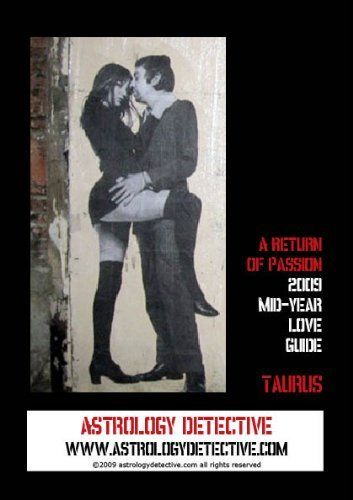 A Return of Passion: 2009 Mid-Year Love Guide for Taurus by Astrology Detective. $5.26. Publisher: astrologydetective.com (June 27, 2009). 14 pages