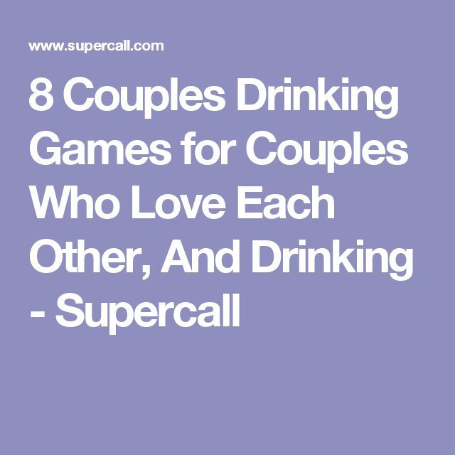 8 Couples Drinking Games for Couples Who Love Each Other, And Drinking - Supercall